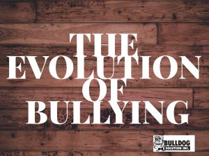 understanding the evolution of bullying for bullying prevention month by bulldog solution
